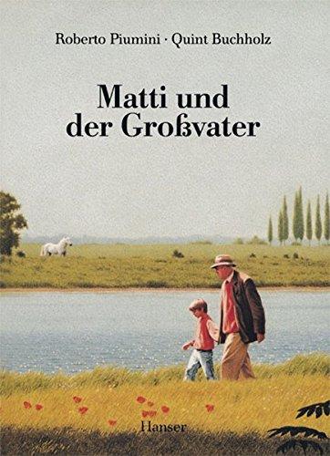 Matti und der Großvater Gebundenes Buch – 7. März 2011 Roberto Piumini Quint Buchholz Maria Fehringer Matti und der Großvater