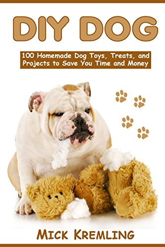 DIY DOG: 100 Homemade Dog Toys, Treats, and Projects to Save You Time and...