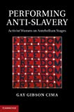 Performing Anti-Slavery : Activist Women on Antebellum Stages, Cima, Gay Gibson, 1107644607