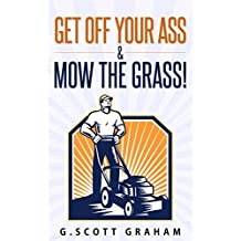 Get Off Your Ass & Mow The Grass!