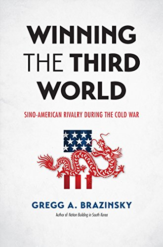Winning the Third World: Sino-American Rivalry during the Cold War (The New Cold War History) (The Cold War A History In Documents)