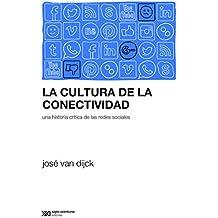 La cultura de la conectividad: Una historia crítica de las redes sociales (Sociología y Política (serie Rumbos teóricos)) (Spanish Edition)