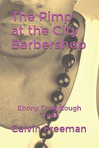 The Pimp at the City Barbershop: Ebony Thug Rough Trade (City Barbershop of Chicago)
