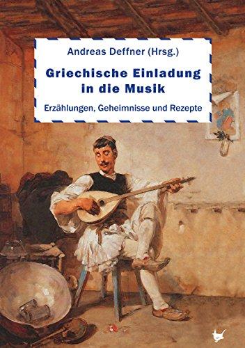 Griechische Einladung in die Musik: Erzählungen, Geheimnisse und Rezepte (German Edition)