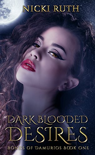 Dark Blooded Desires (Bonds of Damurios Book 1) by [Ruth, Nicki]