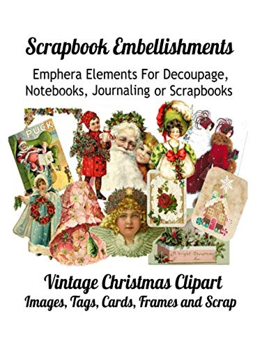 (Scrapbook Embellishments: Emphera Elements for Decoupage, Notebooks, Journaling or Scrapbooks.  Vintage Christmas Clipart Images, Tags, Cards, Frames and Scrap)