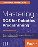 Mastering ROS for Robotics Programming - Second Edition 版本: Design, build, and simulate complex robots using the Robot Operating System
