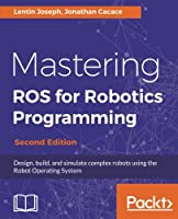 Mastering ROS for Robotics Programming, 2nd Edition Front Cover