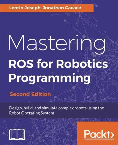 Mastering ROS for Robotics Programming, 2nd Edition