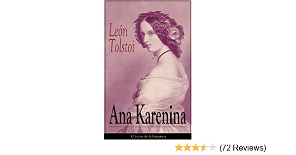 Ana Karenina: Clásicos de la literatura (Spanish Edition) - Kindle edition by León Tolstoi. Literature & Fiction Kindle eBooks @ Amazon.com.