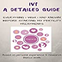 IVF: A Detailed Guide: Everything I Wish I Had Known Before Starting My Fertility Treatments Audiobook by Bianca Smith Narrated by Kiran Rathod