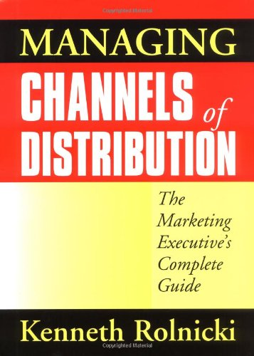 Managing Channels Of Distribution  The Marketing Executives Complete Guide