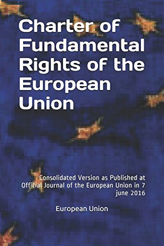Charter of Fundamental Rights of the European Union: Consolidated Version as Published at Official Journal of the European Union in 7 june 2016 (International Law) (Charter Of Fundamental Rights Of The European Union)