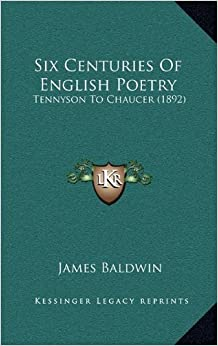 Book Six Centuries Of English Poetry: Tennyson To Chaucer (1892)