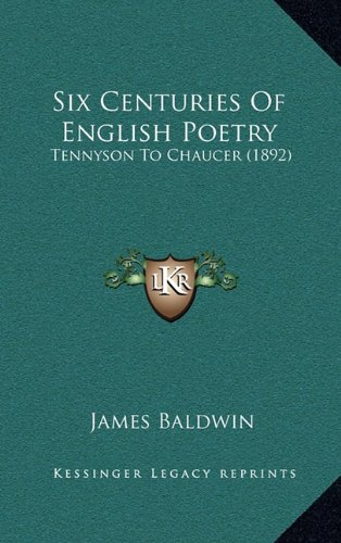 Six Centuries Of English Poetry: Tennyson To Chaucer (1892)