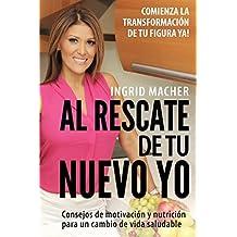 Al Rescate de tu Nuevo Yo: ??Comienza la Transformaci?3n de tu Figura Ya! (Spanish Edition) by Ingrid Macher (2014-01-02)