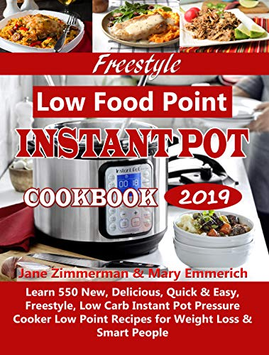 Freestyle Low Food Point Instant Pot Cookbook 2019: Learn 550 New, Delicious, Quick & Easy, Freestyle, Low Carb Instant Pot Pressure Cooker Low Point Recipes for Weight Loss & Smart People by Jane Zimmerman, Mary Emmerich