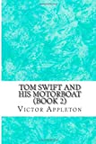 Tom Swift and His Motorboat (Book 2), Victor Appleton, 1489555161