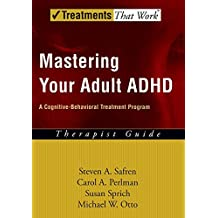 Mastering Your Adult ADHD: A Cognitive-Behavioral Treatment Program Therapist Guide