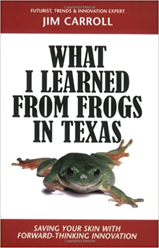 What I Learned from Frogs in Texas: Saving Your Skin with Forward-Thinking Innovation