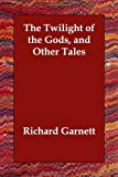 img - for The Twilight of the Gods, and Other Tales book / textbook / text book