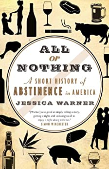All or Nothing: A Short History of Abstinence in America by [Warner, Jessica]