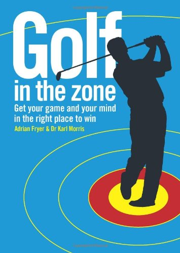 Golf in the Zone: Get Your Game and Your Head in the Right Place to Win (Best Places To Golf In The Us)