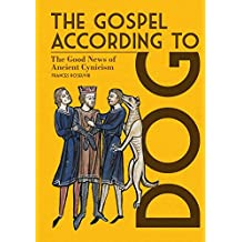 The Gospel According to Dog: The Good News of Ancient Cynicism