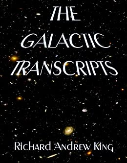 The Galactic Transcripts by [King, Richard Andrew]