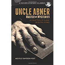 Uncle Abner, Master of Mysteries: A Collection of Classic Detective Stories
