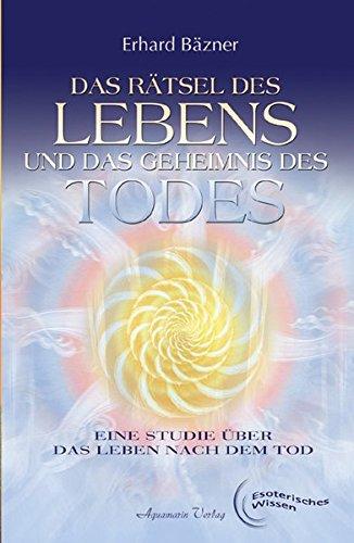 Das Rätsel des Lebens und das Geheimnis des Todes Taschenbuch – 15. Januar 2005 Erhard Bäzner Aquamarin 3894272848 Esoterik