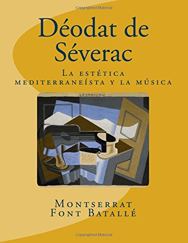 Descargar Libro Déodat De Séverac: La Estética Mediterraneísta Y La Música: Análisis Estilístico En Déodat De Séverac Montserrat Font Batallé