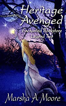 Heritage Avenged: Enchanted Bookstore Legend Two (an Epic Fantasy Romance) (Enchanted Bookstore Legends Book 2) by [Moore, Marsha A.]