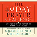 The 40 Day Prayer Challenge: Unlocking the Power of Partnered Prayer Audiobook by SQuire Rushnell, Louise DuArt Narrated by SQuire Rushnell, Louise DuArt