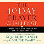 The 40 Day Prayer Challenge: Unlocking the Power of Partnered Prayer | Louise DuArt,SQuire Rushnell