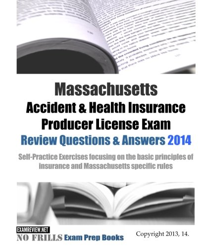 Download Massachusetts Accident & Health Insurance Producer License Exam Review Questions & Answers 2014: Self-Practice Exercises focusing on the basic principles of insurance and Massachusetts specific rules Pdf
