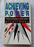 Achieving Power : Practice and Policy in Social Welfare, Rees, Stuart, 0044423357