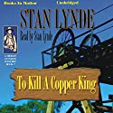 To Kill A Copper King: Merlin Fanshaw, Book 7 Audiobook by Stan Lynde Narrated by Stan Lynde