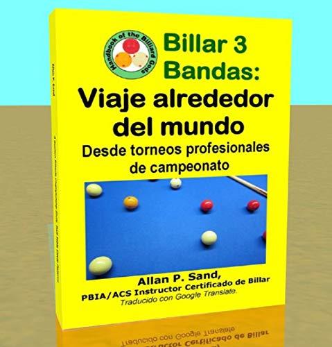 Billar 3 Bandas - Viaje alrededor del mundo: Desde torneos profesionales de campeonato por Allan Sand