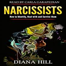 Narcissists: How to Identify, Deal with, and Survive Them Audiobook by Diana Hill Narrated by Carla Garapedian