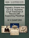 Trippett V. Polaris Iron Co U. S. Supreme Court Transcript of Record with Supporting Pleadings, W. H. Sanford, 1270309102