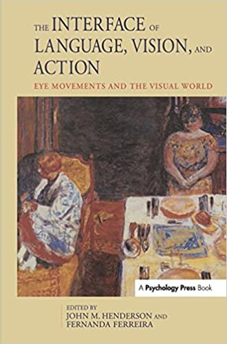 The Interface of Language, Vision, and Action: Eye Movements and the Visual World