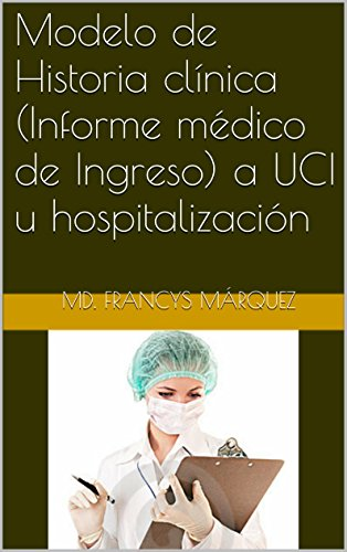 Descargar Libro Modelo De Historia Clínica A Uci U Hospitalización Md. Francys Márquez