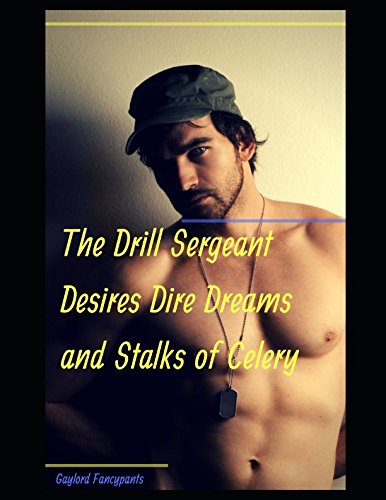 The Drill Sergeant Desires Dire Dreams and Stalks of Celery Air Force Drill Sergeant