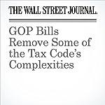 GOP Bills Remove Some of the Tax Code's Complexities | Richard Rubin