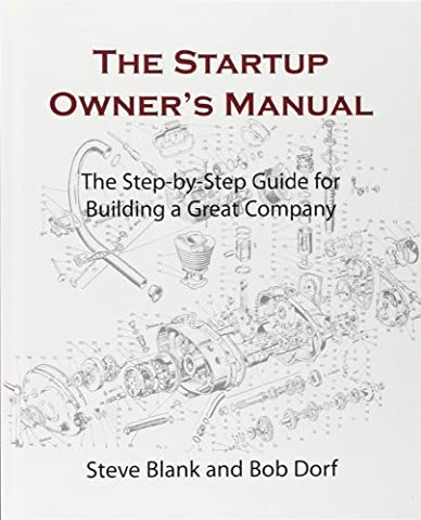 The Startup Owner's Manual: The Step-By-Step Guide for Building a Great Company (Lean Start Up Book)