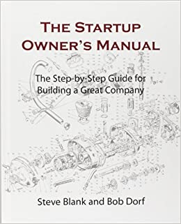 The startup owners manual the step by step guide for building a the startup owners manual the step by step guide for building a great company steve blank bob dorf 9780984999309 amazon books fandeluxe Choice Image