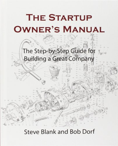 1: The Startup Owner's Manual: The Step-By-Step Guide for Building a Great Company