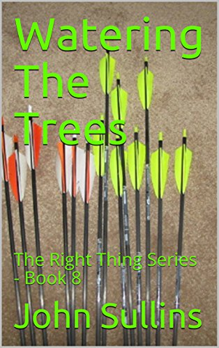 Watering The Trees: The Right Thing Series - Book 8 by [Sullins, John]