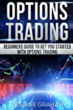 Options Trading: Beginners guide to get you started with Options trading